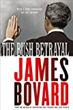 The Bush Betrayal, James Bovard, 140396727X