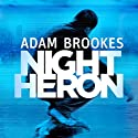 Night Heron Audiobook by Adam Brookes Narrated by Jason Isaacs