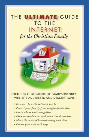 Download Ultimate Guide to the Internet for the Christian Family (Ultimate Guide Series) PDF