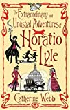The Extraordinary and Unusual Adventures of Horatio Lyle, Catherine Webb, 1904233619