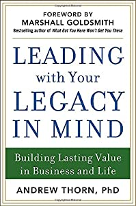 Leading with Your Legacy in Mind: Building Lasting Value in Business and Life by McGraw-Hill Education