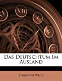 Das Deutschtum Im Ausland, Hermann Weck, 1145313779
