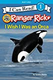 Ranger Rick: I Wish I Was an Orca (I Can Read Level 1)