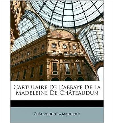 Book Cartulaire de L'Abbaye de La Madeleine de Ch[teaudun (Paperback)(French) - Common