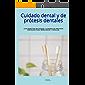 Cuidado dental y de prótesis dentales.: GUIA PRACTICA DE HIGIENE Y CUIDADO DE PROTESIS DENTALES FIJAS, REMOVIBLES…
