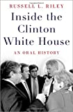 Inside the Clinton White House: An Oral History (Oxford Oral History Series)