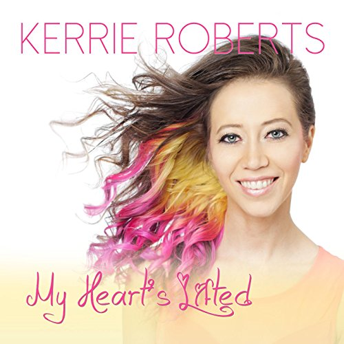 Kerrie Roberts - My Heart's Lifted 2014
