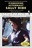 Pioneering Astronaut Sally Ride, Henry M. Holden, 0766051692