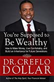 img - for You're Supposed to Be Wealthy: How to Make Money, Live Comfortably, and Build an Inheritance for Future Generations book / textbook / text book