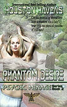Phantom Desire (Psychic Menage Book 2) by [Havens, Houston]