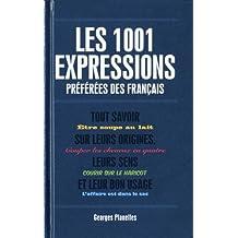1001 expressions préférées des Français [ancienne édition]: Tout savoir sur leurs origines, leurs