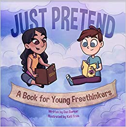 Just Pretend: A Book for Young Freethinkers: Dan Barker
