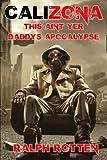 Calizona: This ain't yer daddy's apocalypse (Volume 1)