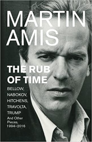 Image result for The Rub of Time: Essays and Reportage by Martin Amis