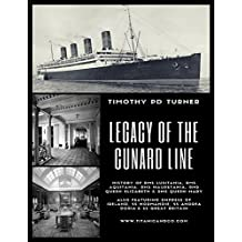 Legacy of the Cunard Line: Lusitania, Mauretania, Aquitania, Queen Mary, Queen Elizabeth and QE2: With famous sea disasters RMS Empress of Ireland, SS Normandie, SS Andrea Doria and SS Great Britain