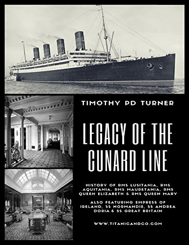 Legacy of the Cunard Line: Lusitania, Mauretania, Aquitania, Queen Mary, Queen Elizabeth and QE2: With famous sea disasters RMS Empress of Ireland, SS Normandie, SS Andrea Doria and SS Great ()