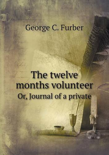 Read Online The twelve months volunteer Or, Journal of a private pdf epub