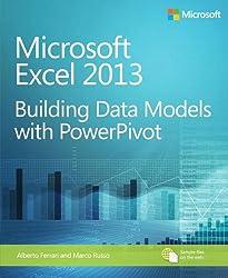 Building Data Models with PowerPivot: Microsoft® Excel® 2013