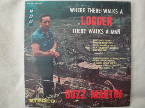 - Buzz Martin 'Where There Walks a Logger There Walks a Man' Vinyl Lp 1968 Ripcord Records SLP 001 Stereo Album Vg+ Country Loggin' Music Classic