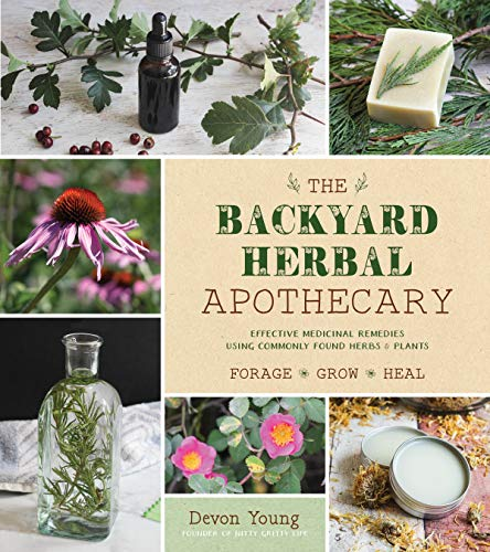 The Backyard Herbal Apothecary: Effective Medicinal Remedies Using Commonly Found Herbs & Plants by Devon Young