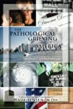 img - for The Pathological Grieving of America: Overcoming Grief on a Personal, Corporate, and Naitonal Scale book / textbook / text book