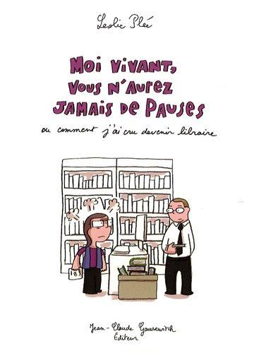 Moi vivant, vous n'aurez jamais de pauses ou Comment j'ai cru devenir libraire