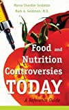 Food and Nutrition Controversies Today, Myrna Chandler Goldstein and Mark A. Goldstein, 0313354022