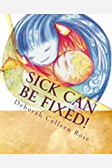 Sick Can Be Fixed!: Practical Information for the Parents of Children with Mental Illness From Another Parent Paperback
