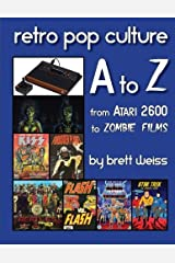 Retro Pop Culture A to Z: From Atari 2600 to Zombie Films by Brett Weiss (2014-01-31) Paperback