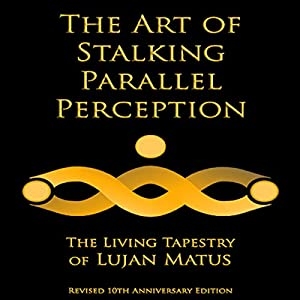 The Art of Stalking Parallel Perception: Revised 10th Anniversary Edition: The Living Tapestry of Lujan Matus Hörbuch