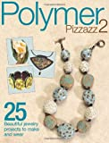 Polymer Pizzazz 2, Kalmbach Publishing Co. Staff, 0871164264
