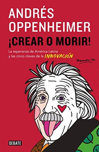 ¡Crear o morir!: La esperanza de Latinoamérica y las cinco claves de la innovación (Spanish ()