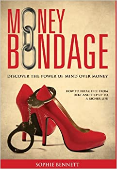 Money Bondage - Discover the Power of Mind Over Money
