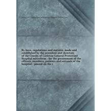 By-laws, regulations and statutes, made and established by the president and directors of the County of Carleton General Protestant Hospital microform : for the government of the officers, members, patients and servants of the hospital : passed on the t