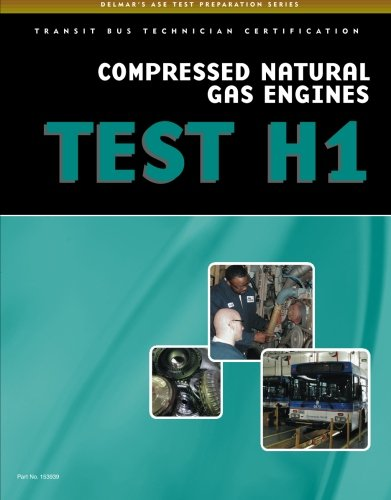 ASE Test Preparation - Transit Bus H1, Compressed Natural Gas (Delmar's ASE Test Preparation)