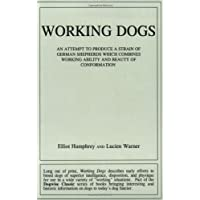 Working Dogs: An Attempt to Produce a Strain of German Shepherds Which Combines Working Ability and Beauty of…