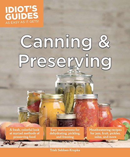 Canning and Preserving: A Fresh, Colorful Look at Myriad Methods of Preserving Food (Idiot's Guides) by Trish Sebben-Krupka