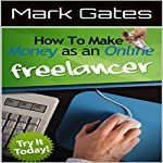 How to Make Money as an Online Freelancer | Mark Gates