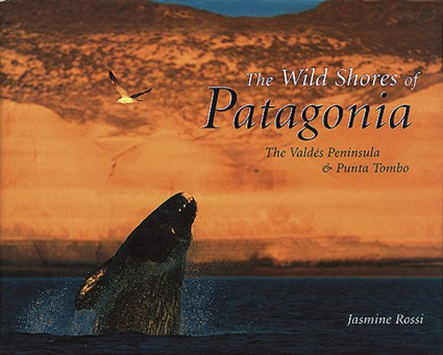 The Wild Shores of Patagonia: The Peninsula Valdes and Punta Tombo