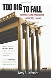Too Big to Fall: America's Failing Infrastructure and the Way Forward by Barry B. LePatner (2010-11-09)
