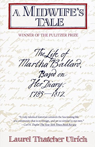 A Midwife's Tale: The Life of Martha Ballard, Based on Her Diary, - Vintage Laurel