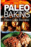 Paleo Baking - Paleo Cake Recipes, Ben Plus Publishing, 1493505610