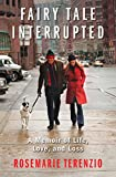 img - for Fairy Tale Interrupted: A Memoir of Life, Love, and Loss by RoseMarie Terenzio (29-Mar-2012) Hardcover book / textbook / text book