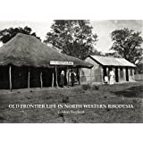 Old Frontier Life in North Western Rhodesia