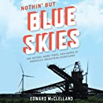Nothin' But Blue Skies: The Heyday, Hard Times and Hopes of America's Industrial Heartland | Edward McClelland
