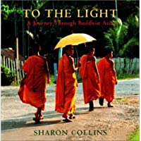 To the Light: A Journey Through Buddhist Asia