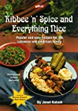 Kibbee  N  Spice and Everything Nice : Popular and Easy Recipes for the Lebanese and American Family