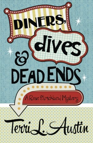 Diners, Dives & Dead Ends (A Rose Strickland Mystery) (Volume 1)