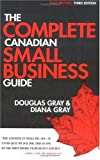 The Complete Canadian Small Business Guide, Gray, Douglas A. and Gray, Diana L., 0070864950