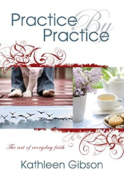 Practice By Practice: The art of everyday faith (The Preacher and Me Book 1) by [Kathleen Gibson]